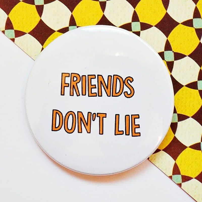 przypinka FRIENDS DON'T LIE